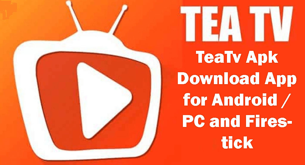 TeaTv Apk Download App for Android / PC and Firestick